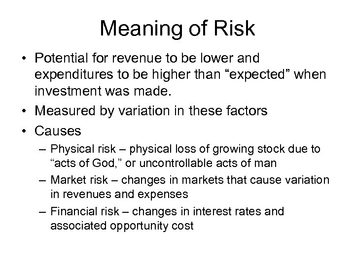 Meaning of Risk • Potential for revenue to be lower and expenditures to be