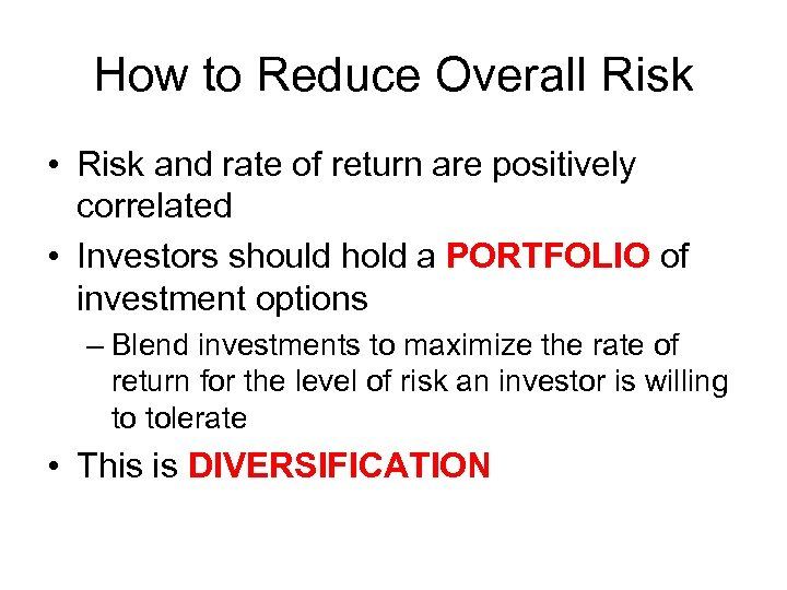 How to Reduce Overall Risk • Risk and rate of return are positively correlated