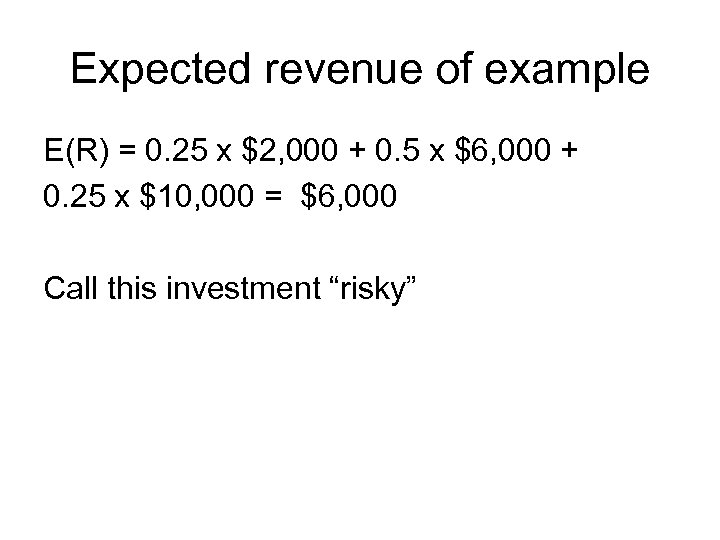 Expected revenue of example E(R) = 0. 25 x $2, 000 + 0. 5