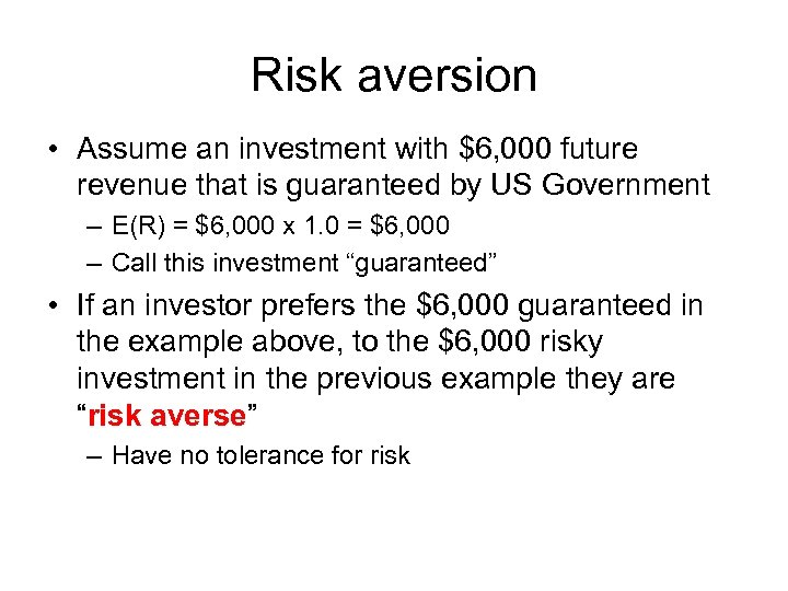 Risk aversion • Assume an investment with $6, 000 future revenue that is guaranteed