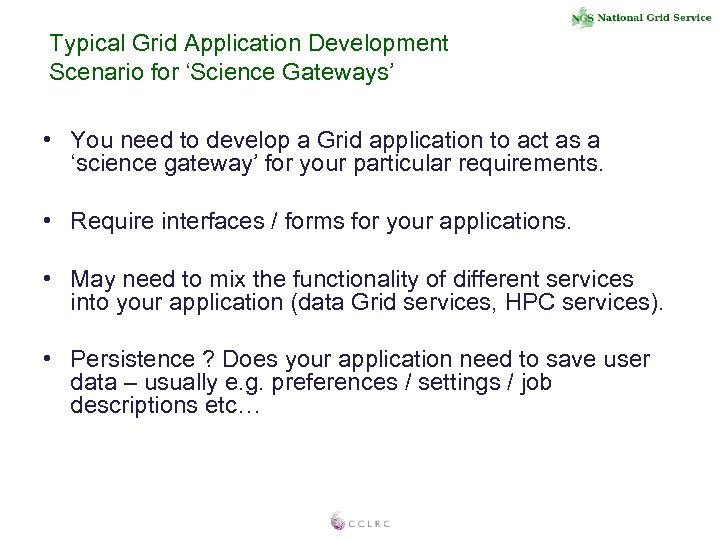 Typical Grid Application Development Scenario for 'Science Gateways' • You need to develop a