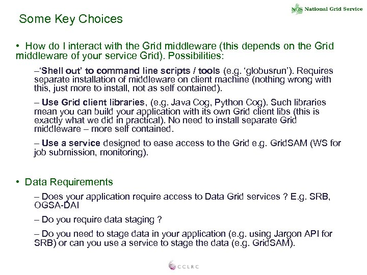 Some Key Choices • How do I interact with the Grid middleware (this depends