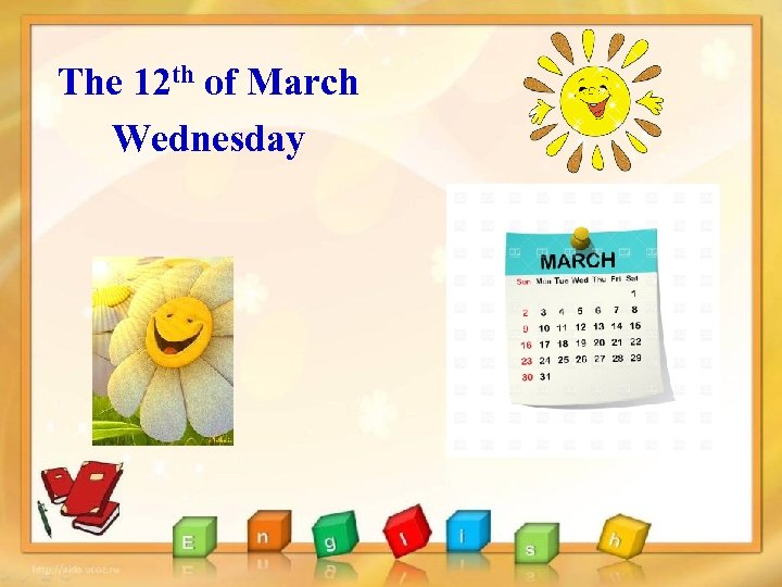 The 12 th of March Wednesday