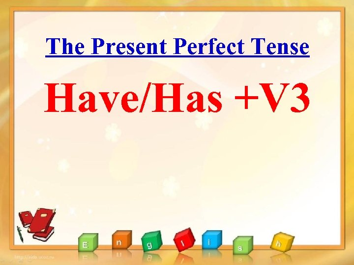 The Present Perfect Tense Have/Has +V 3
