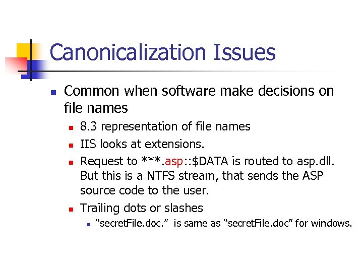 Canonicalization Issues n Common when software make decisions on file names n n 8.
