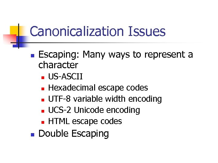 Canonicalization Issues n Escaping: Many ways to represent a character n n n US-ASCII