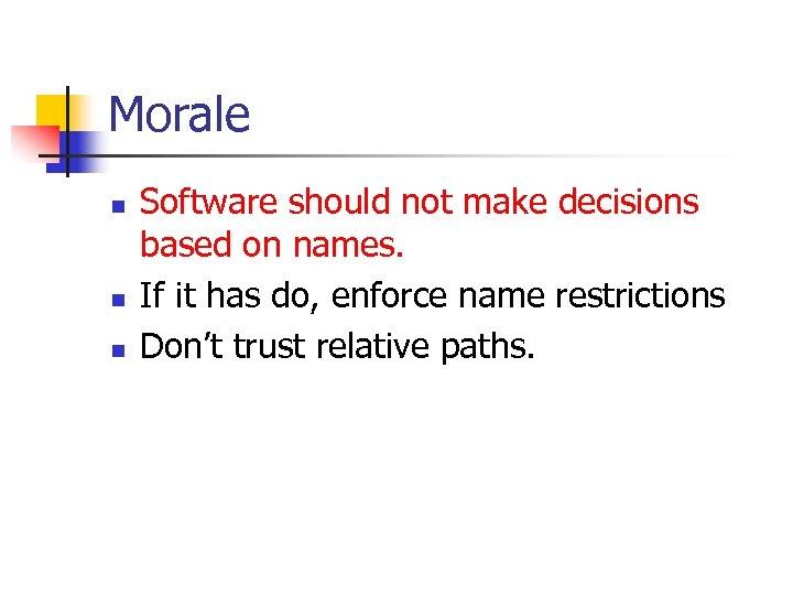 Morale n n n Software should not make decisions based on names. If it