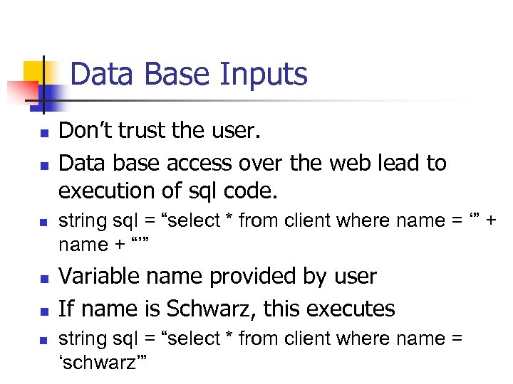 Data Base Inputs n n n Don't trust the user. Data base access over
