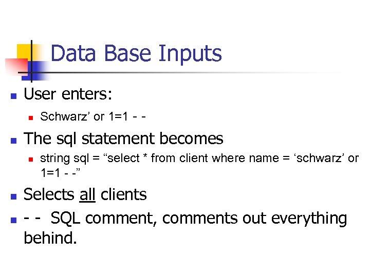 Data Base Inputs n User enters: n n The sql statement becomes n n