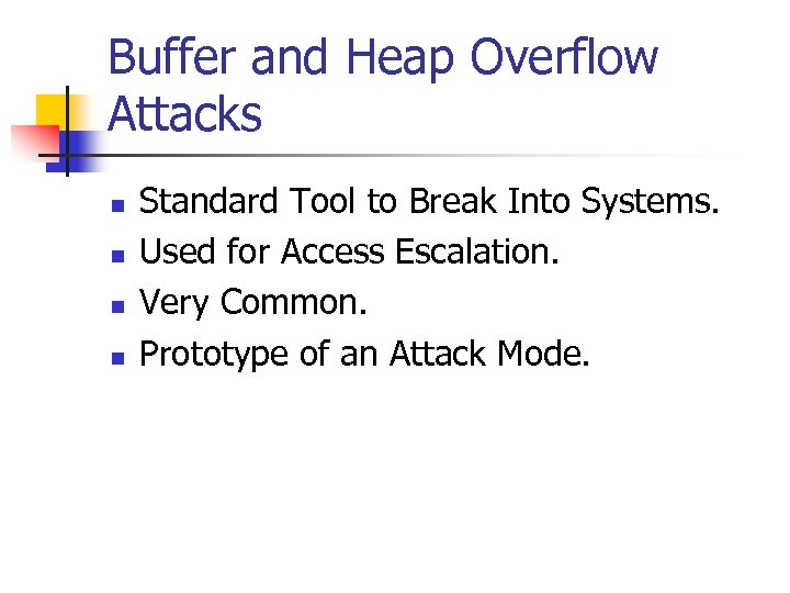 Buffer and Heap Overflow Attacks n n Standard Tool to Break Into Systems. Used