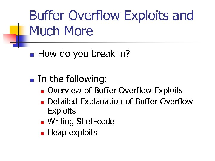 Buffer Overflow Exploits and Much More n How do you break in? n In