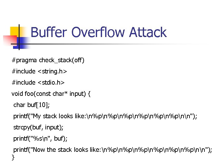 Buffer Overflow Attack #pragma check_stack(off) #include <string. h> #include <stdio. h> void foo(const char*