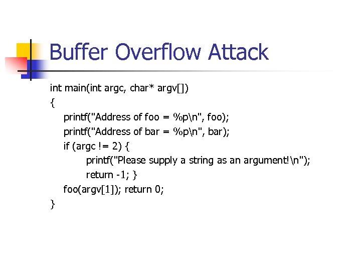Buffer Overflow Attack int main(int argc, char* argv[]) { printf(