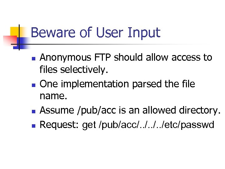 Beware of User Input n n Anonymous FTP should allow access to files selectively.