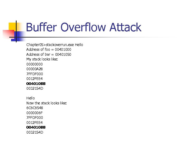 Buffer Overflow Attack Chapter 05>stackoverrun. exe Hello Address of foo = 00401000 Address of