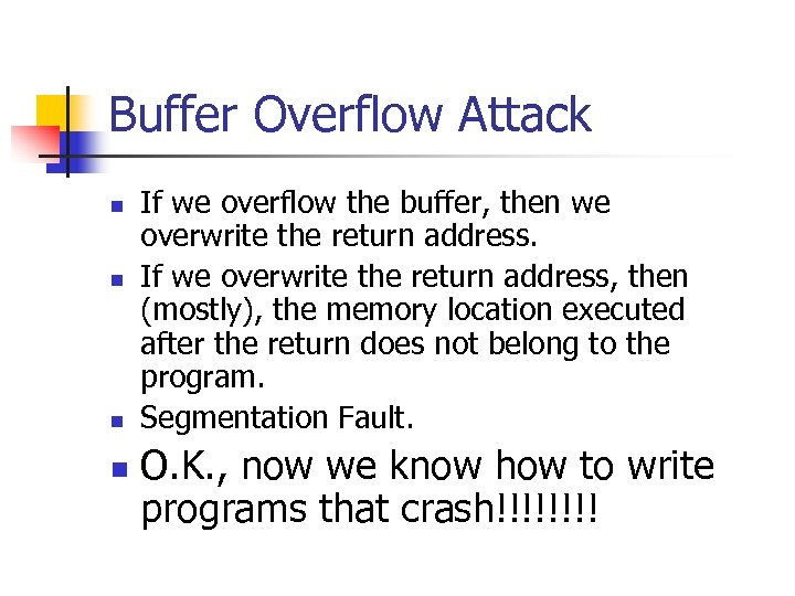 Buffer Overflow Attack n n If we overflow the buffer, then we overwrite the