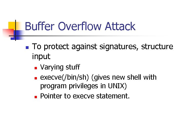 Buffer Overflow Attack n To protect against signatures, structure input n n n Varying