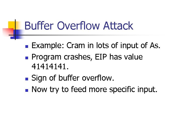 Buffer Overflow Attack n n Example: Cram in lots of input of As. Program