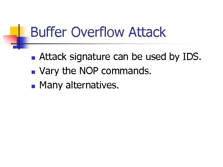Buffer Overflow Attack n n n Attack signature can be used by IDS. Vary