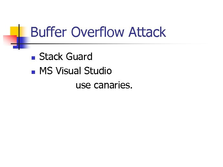 Buffer Overflow Attack n n Stack Guard MS Visual Studio use canaries.