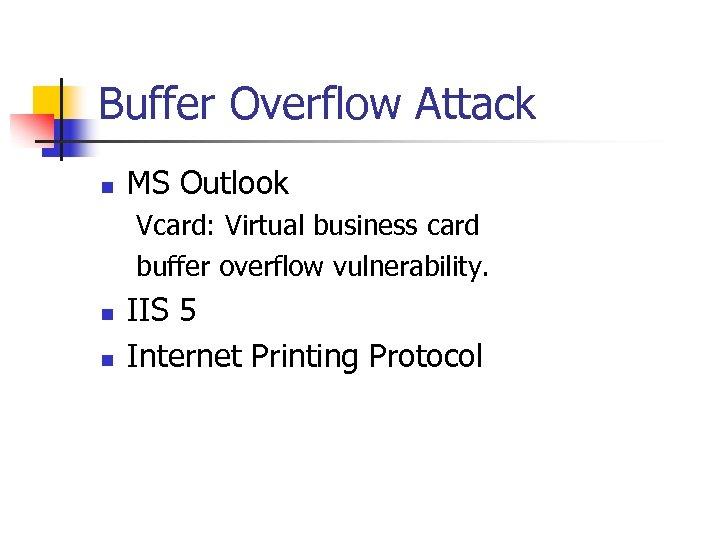 Buffer Overflow Attack n MS Outlook Vcard: Virtual business card buffer overflow vulnerability. n