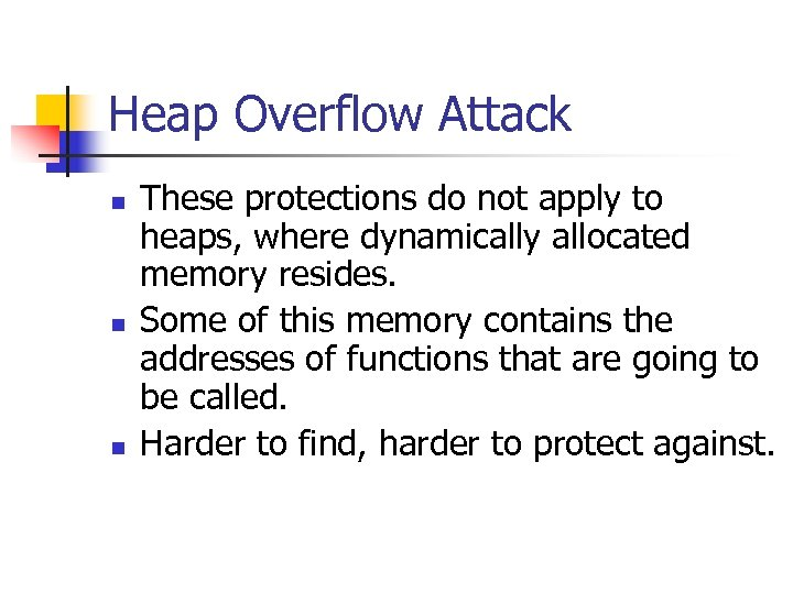 Heap Overflow Attack n n n These protections do not apply to heaps, where