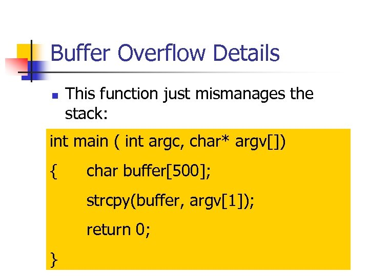 Buffer Overflow Details n This function just mismanages the stack: int main ( int