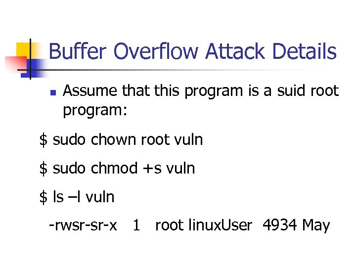 Buffer Overflow Attack Details n Assume that this program is a suid root program: