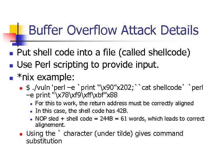 Buffer Overflow Attack Details n n n Put shell code into a file (called