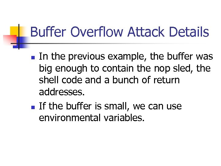Buffer Overflow Attack Details n n In the previous example, the buffer was big