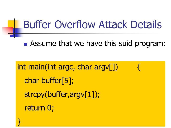 Buffer Overflow Attack Details n Assume that we have this suid program: int main(int