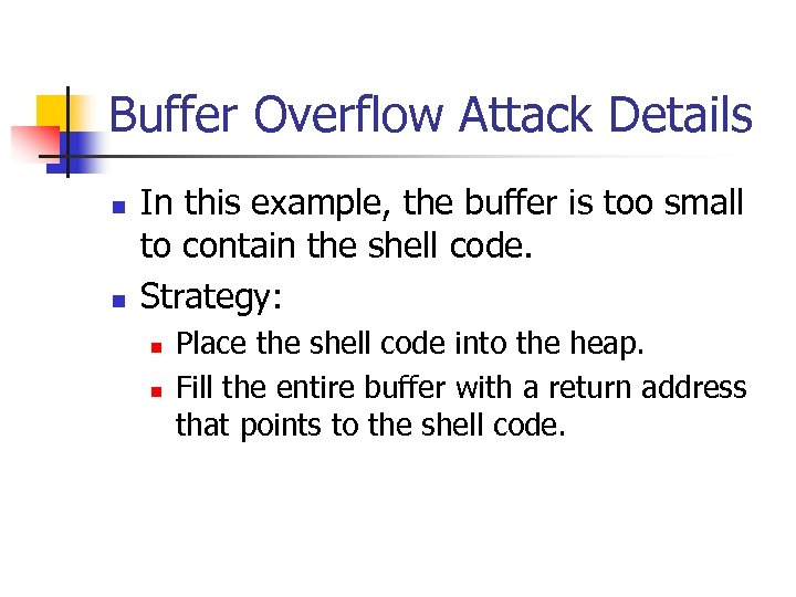 Buffer Overflow Attack Details n n In this example, the buffer is too small