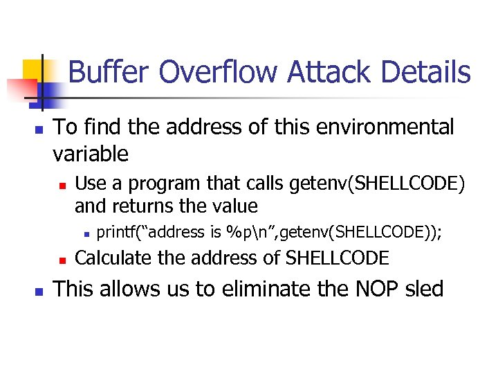 Buffer Overflow Attack Details n To find the address of this environmental variable n