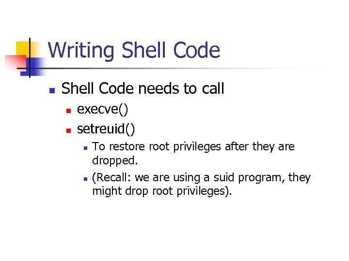 Writing Shell Code needs to call n n execve() setreuid() n n To restore