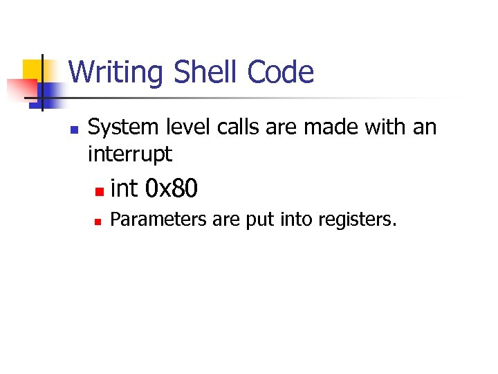 Writing Shell Code n System level calls are made with an interrupt n int