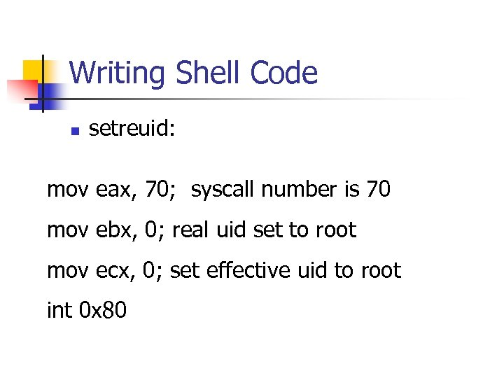 Writing Shell Code n setreuid: mov eax, 70; syscall number is 70 mov ebx,