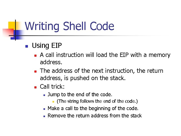 Writing Shell Code n Using EIP n n n A call instruction will load