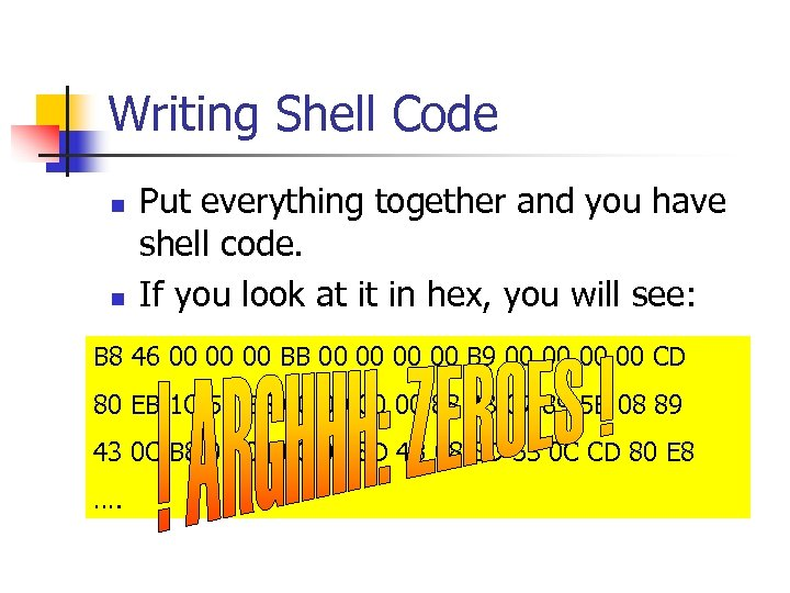 Writing Shell Code n n Put everything together and you have shell code. If