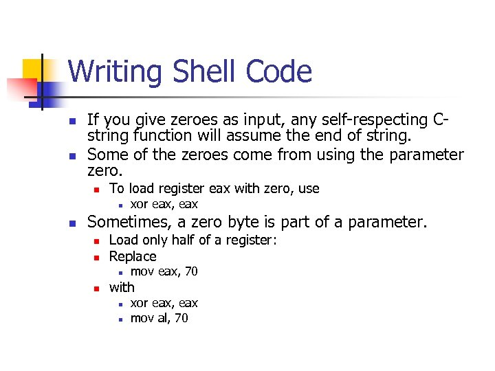 Writing Shell Code n n If you give zeroes as input, any self-respecting Cstring