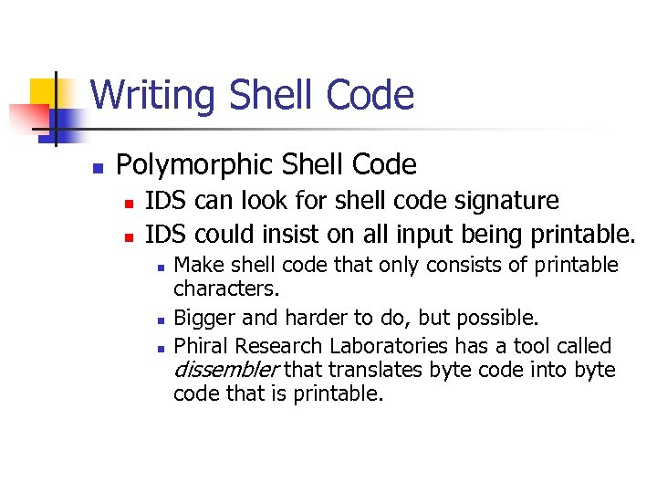 Writing Shell Code n Polymorphic Shell Code n n IDS can look for shell
