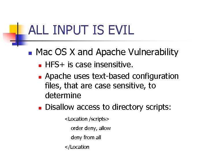 ALL INPUT IS EVIL n Mac OS X and Apache Vulnerability n n n
