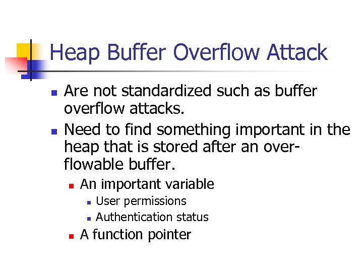 Heap Buffer Overflow Attack n n Are not standardized such as buffer overflow attacks.