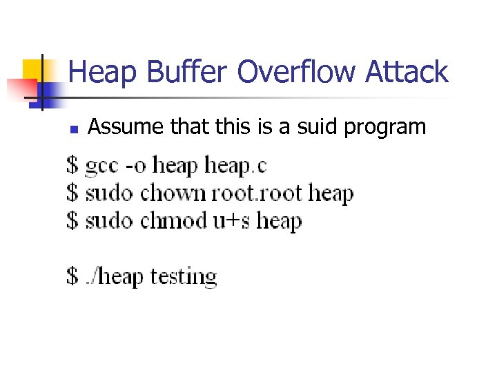 Heap Buffer Overflow Attack n Assume that this is a suid program