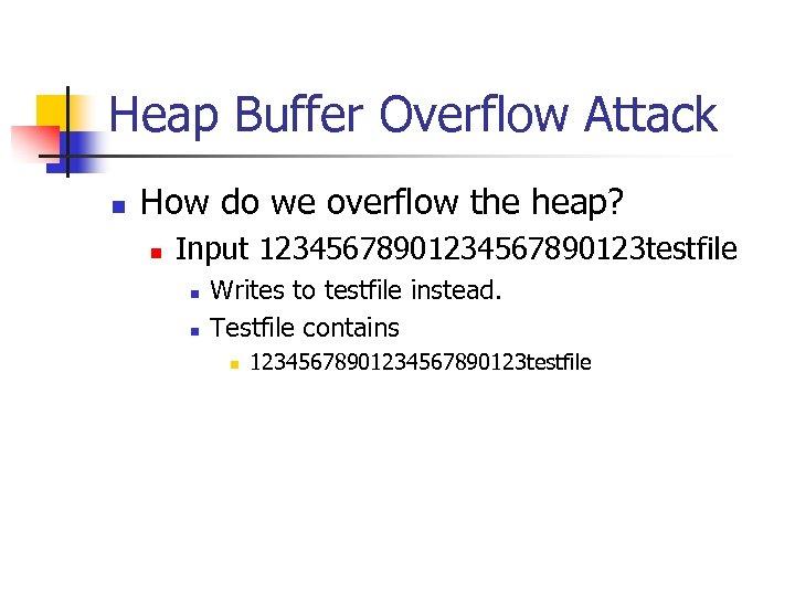 Heap Buffer Overflow Attack n How do we overflow the heap? n Input 1234567890123