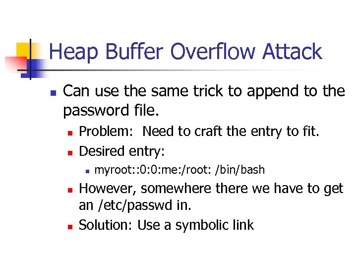 Heap Buffer Overflow Attack n Can use the same trick to append to the