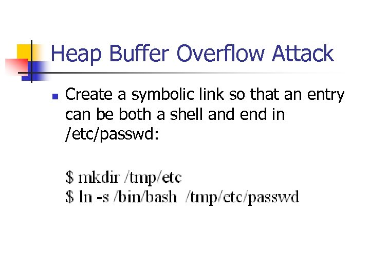Heap Buffer Overflow Attack n Create a symbolic link so that an entry can