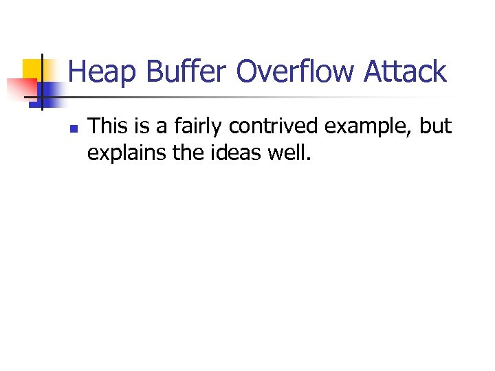 Heap Buffer Overflow Attack n This is a fairly contrived example, but explains the