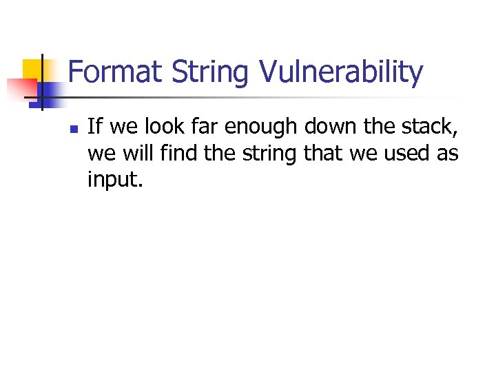 Format String Vulnerability n If we look far enough down the stack, we will