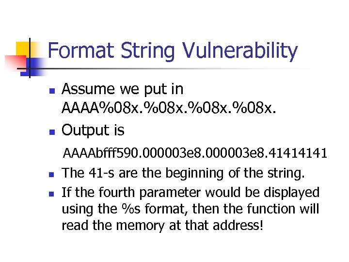 Format String Vulnerability n n Assume we put in AAAA%08 x. Output is AAAAbfff