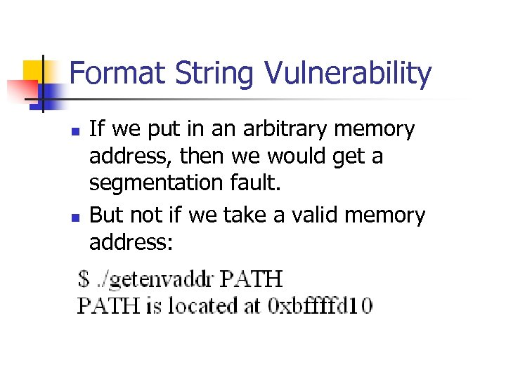 Format String Vulnerability n n If we put in an arbitrary memory address, then